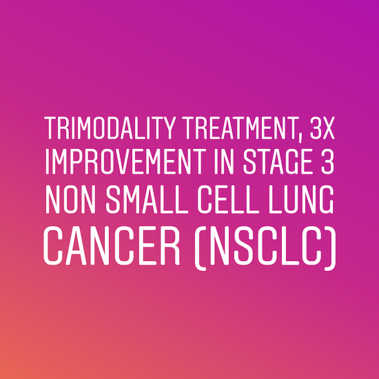 Better Practice: Trimodality Treatment, 3x Improvement in Stage 3 Non Small Cell Lung Cancer (NSCLC)