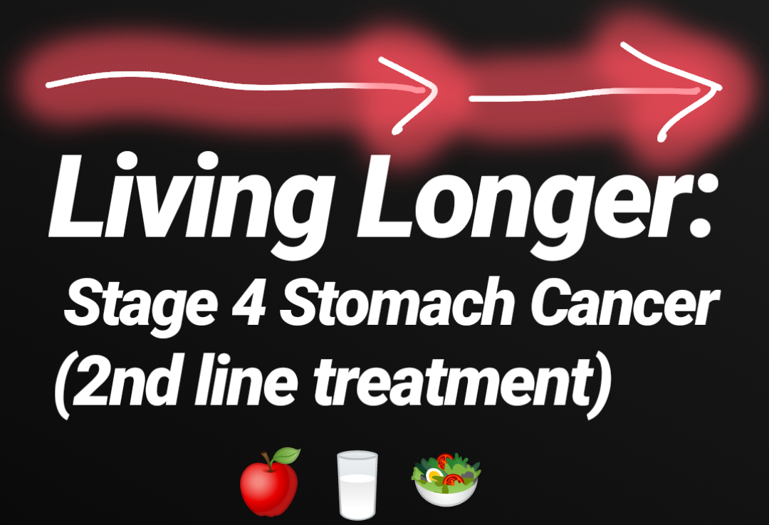 Living Longer: Stage 4 Stomach Cancer (2nd line treatments)