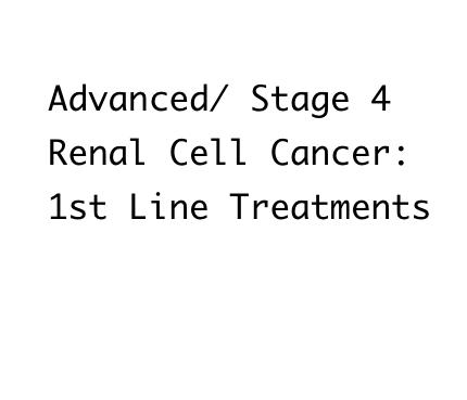 Living Longer with Advanced/ Stage 4 Renal Cell Cancer ~ 1st Line Treatment (Treatment Naive/ No PreviousTreatment)
