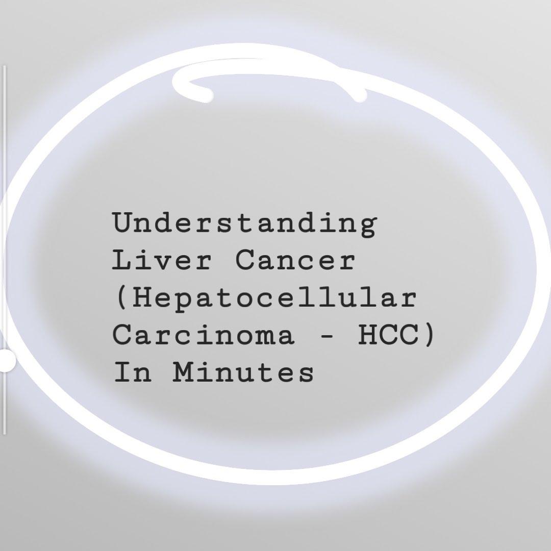 Understanding Liver Cancer (Hepatocellular Carcinoma –HCC)
